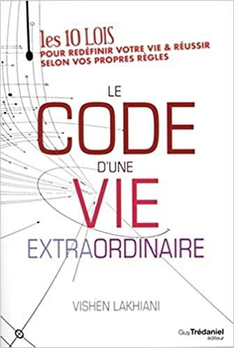 "Le code d'une vie extraordinaire de Vishen Lakhiani ""The code of the extraordinary mind"""